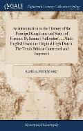 An Introduction to the History of the Principal Kingdoms and States of Europe. By Samuel Puffendorf, ... Made English From the Original High Dutch. Th
