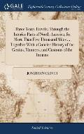 Three Years Travels, Through the Interior Parts of North-America, for More Than Five Thousand Miles ... Together With a Concise History of the Genius,