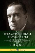 The Complete Short Stories of Saki: Reginald, Reginald in Russia, The Chronicles of Clovis, Beasts and Super Beasts, The Toys of Peace, The Square Egg
