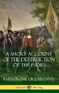 A Short Account of the Destruction of the Indies (Spanish Colonial History) (Hardcover)
