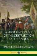 A Short Account of the Destruction of the Indies (Spanish Colonial History)