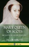 Mary Queen of Scots: Biography of a Maker of History (Hardcover)