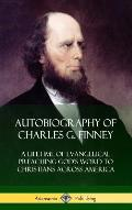 Autobiography of Charles G. Finney: A Lifetime of Evangelical Preaching God's Word to Christians Across America (Hardcover)