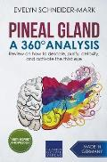 Pineal Gland - A 360? Analysis - Review on How to Descale, Purify, Detoxify, and Activate the Third Eye