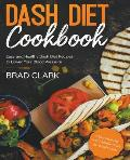 Dash Diet Cookbook: Easy and Healthy Dash Diet Recipes to Lower Your Blood Pressure. 7-Day Meal Plan and 7 Simple Rules for Weight Loss