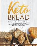 Keto Bread: The Best Low-Carb Keto Bread Cookbook for your Ketogenic Diet - Easy and Quick Gluten-Free Recipes for Weight Loss and