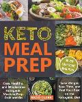 Keto Meal Prep: Easy, Healthy, and Wholesome Ketogenic Meals to Prep, Grab, and Go. Lose Weight, Save Time, and Feel Your Best on the
