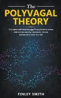 Polyvagal Theory: A Self-Help Polyvagal Theory Guide to Reduce with Self Help Exercises Anxiety, Depression, Autism, Trauma and Improve