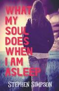 What My Soul Does When I Am Asleep