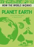 How the World Works: Planet Earth: From Molten Rock in Space to the Place We Live