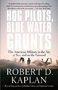 Hog Pilots Blue Water Grunts The American Military in the Air at Sea & on the Ground