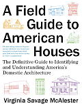 A Field Guide to American Houses: The Definitive Guide to Identifying and Understanding America's Domestic Architecture
