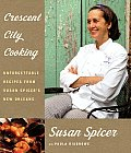 Crescent City Cooking Unforgettable Recipes from Susan Spicers New Orleans