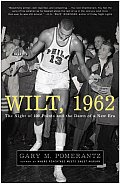 Wilt 1962 The Night of 100 Points & the Dawn of a New Era