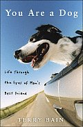 You Are a Dog Life Through the Eyes of Mans Best Friend