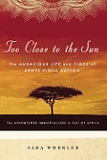 Too Close to the Sun The Audacious Life & Times of Denys Finch Hatton