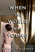 When the World Was Young A Novel