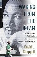 Waking from the Dream The Struggle for Civil Rights in the Shadow of Martin Luther King Jr