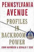 Pennsylvania Avenue Profiles in Backroom Power
