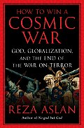 How to Win a Cosmic War God Globalization & the End of the War on Terror