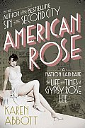 American Rose A Nation Laid Bare The Life & Times of Gypsy Rose Lee