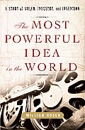Most Powerful Idea in the World A Story of Steam Industry & Invention