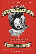 Blood Bones & Butter The Inadvertent Education of a Reluctant Chef