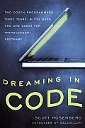 Dreaming in Code Two Dozen Programmers Three Years 4732 Bugs & One Quest for Transcendent Software