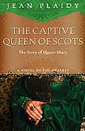 The Captive Queen of Scots: The Story of Queen Mary: Stuart Saga 2