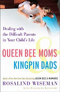 Queen Bee Moms & Kingpin Dads Dealing with the Difficult Parents in Your Childs Life