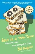 Love Is a Mix Tape Life & Loss One Song at a Time