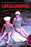 Lifeguarding A Memoir of Secrets Swimming & the South