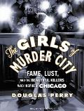 Girls of Murder City Fame Lust & the Beautiful Killers Who Inspired Chicago