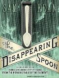 Disappearing Spoon & Other True Tales of Madness Love & the History of the World from the Periodic Table of the Elements