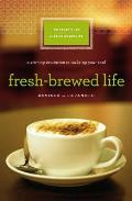 Fresh-Brewed Life Revised and Updated: A Stirring Invitation to Wake Up Your Soul