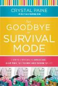 Say Goodbye to Survival Mode 9 Simple Strategies to Stress Less Sleep More & Restore Your Passion for Life