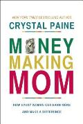 Money Making Mom How Every Woman Can Earn More & Make a Difference
