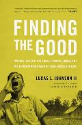 Finding the Good: Two Men - One Old, One Young - Forever Changed by the Transforming Power of Forgiveness and Love