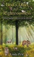 God's Oaks of Righteousness: Working Together to Develop Servant Christians