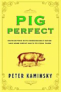 Pig Perfect Encounters with Remarkable Swine & Some Great Ways to Cook Them