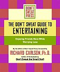 The Don't Sweat Guide to Entertaining: Enjoying Friends More While Worrying Less