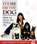 Its Me or the Dog How to Have the Perfect Pet