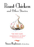 Roast Chicken & Other Stories