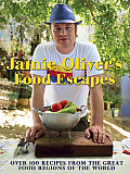 Jamie Olivers Food Escapes Over 100 Recipes from the Great Food Regions of the World