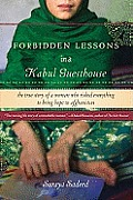 Forbidden Lessons in a Kabul Guesthouse The True Story of a Woman Who Risked Everything to Bring Hope to Afghanistan
