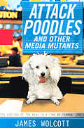 Attack Poodles & Other Media Mutants The Looting of the News in a Time of Terror