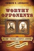 Worthy Opponents General William T Sherman USA General Joseph E Johnston CSA