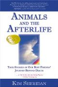 Animals & the Afterlife True Stories of Our Best Friends Journey Beyond Death