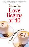 Love Begins at 40: An Inspirational Guide for Starting Over. Cherry Gilchrist & Lara Owen