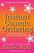 Instant Cosmic Ordering Using Your Emotions to Get the Life You Want Now